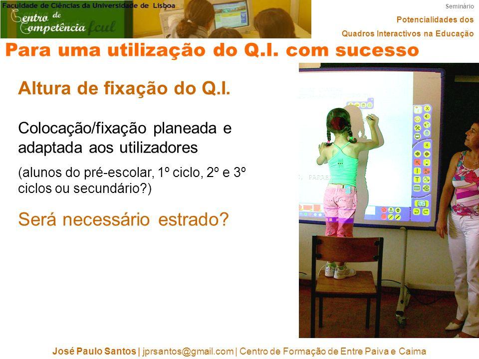 Seminário Potencialidades dos Quadros Interactivos na Educação José Paulo Santos   jprsantos@gmail.com   Centro de Formação de Entre Paiva e Caima Par
