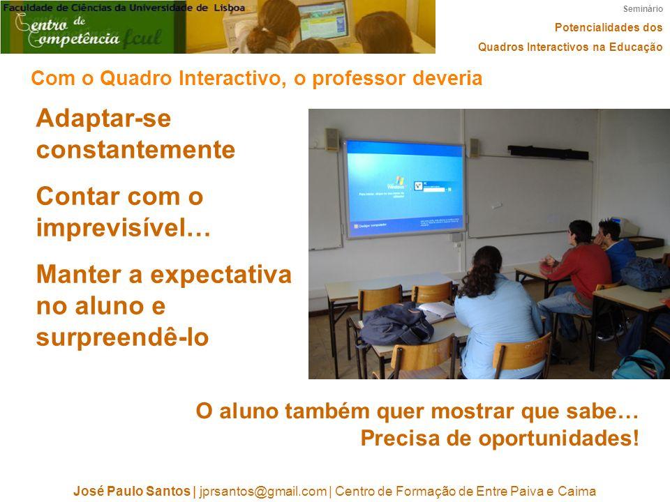 Seminário Potencialidades dos Quadros Interactivos na Educação José Paulo Santos   jprsantos@gmail.com   Centro de Formação de Entre Paiva e Caima Ada