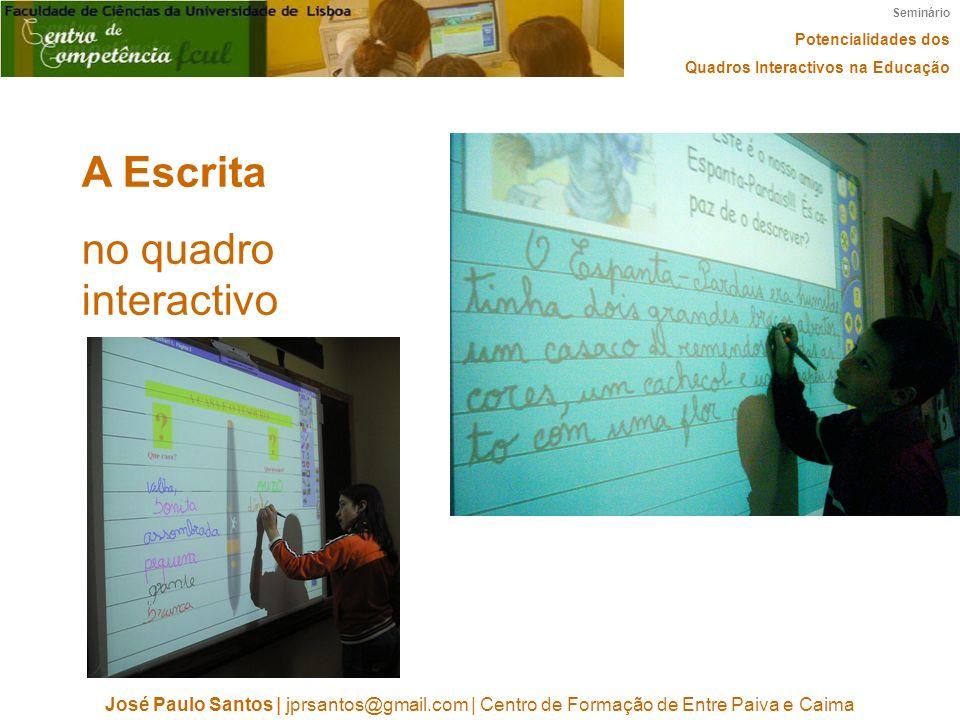 Seminário Potencialidades dos Quadros Interactivos na Educação José Paulo Santos   jprsantos@gmail.com   Centro de Formação de Entre Paiva e Caima A E