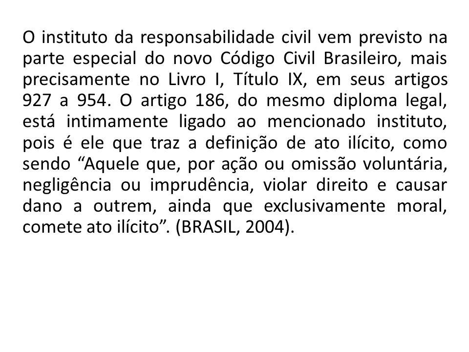 O instituto da responsabilidade civil vem previsto na parte especial do novo Código Civil Brasileiro, mais precisamente no Livro I, Título IX, em seus