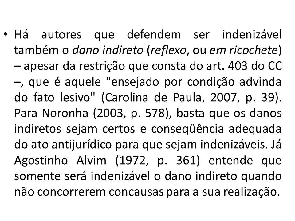 Há autores que defendem ser indenizável também o dano indireto (reflexo, ou em ricochete) – apesar da restrição que consta do art. 403 do CC –, que é
