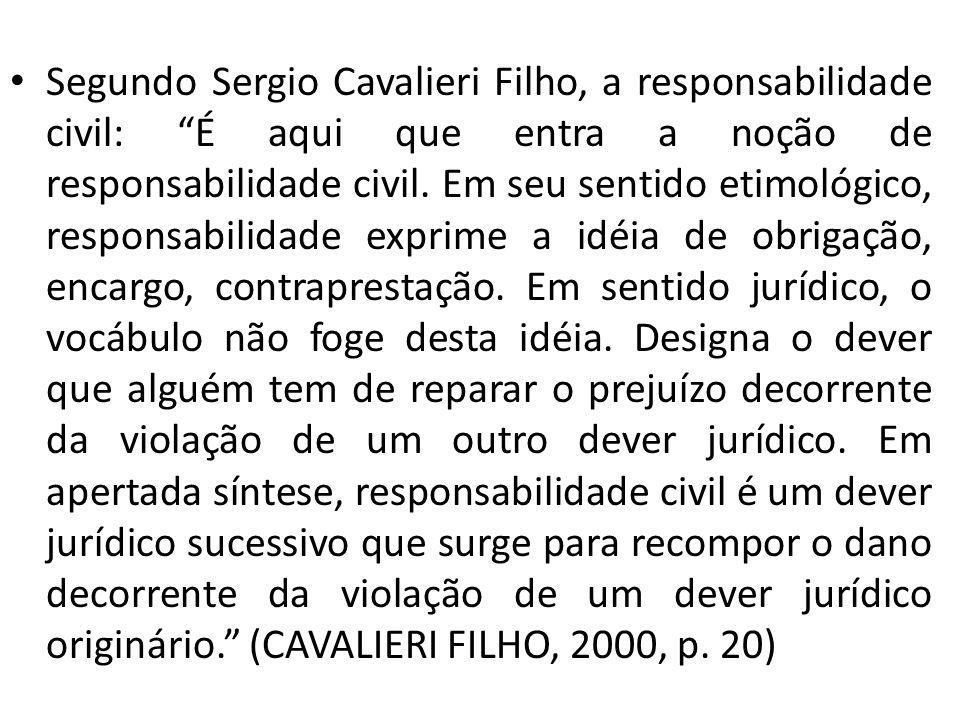 Segundo Sergio Cavalieri Filho, a responsabilidade civil: É aqui que entra a noção de responsabilidade civil. Em seu sentido etimológico, responsabili