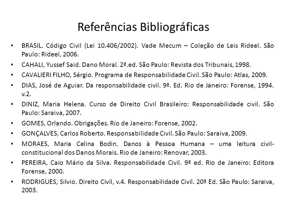 Referências Bibliográficas BRASIL. Código Civil (Lei 10.406/2002). Vade Mecum – Coleção de Leis Rideel. São Paulo: Rideel, 2006. CAHALI, Yussef Said.