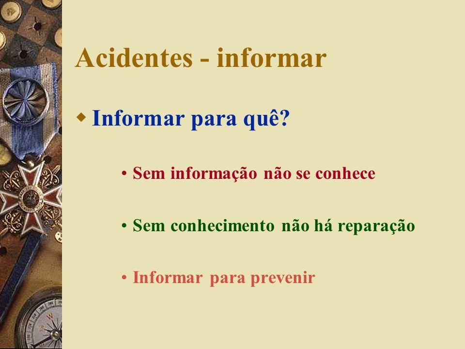 Acidentes - Procedimentos 1º - curar: » sistema de primeiros socorros; 2º- Informar: » sem informação não existe processo de reparação; 3º - investiga