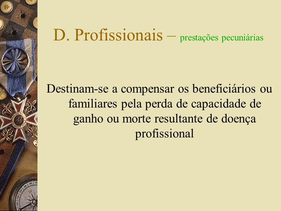 D. Profissionais – prestações – DL artº 7º Em espécie: Indemnizações Pensões Subsídios Prestações suplementares Subsídio de readaptação da habitação S