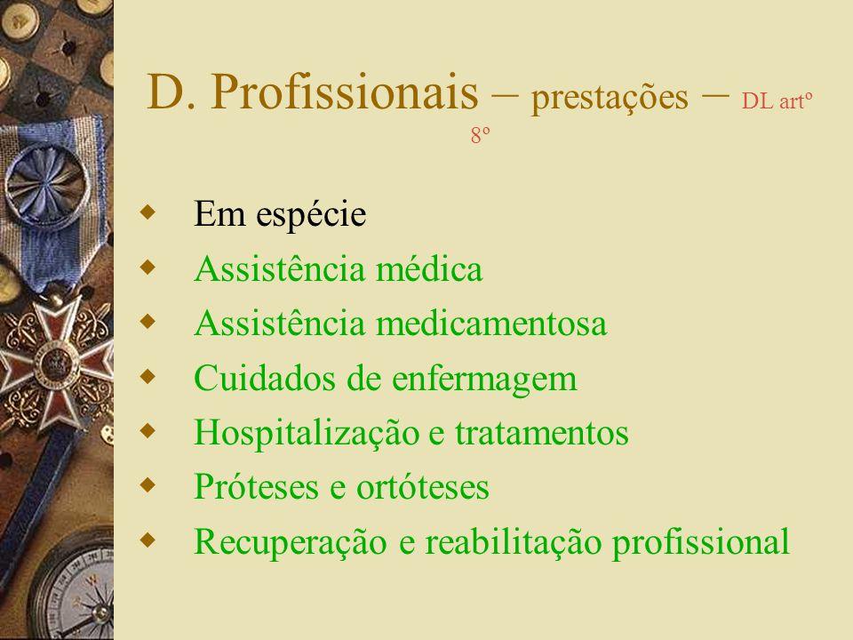 D. Profissionais – prestações pecuniárias Destinam-se a compensar os beneficiários ou familiares pela perda de capacidade de ganho ou morte resultante