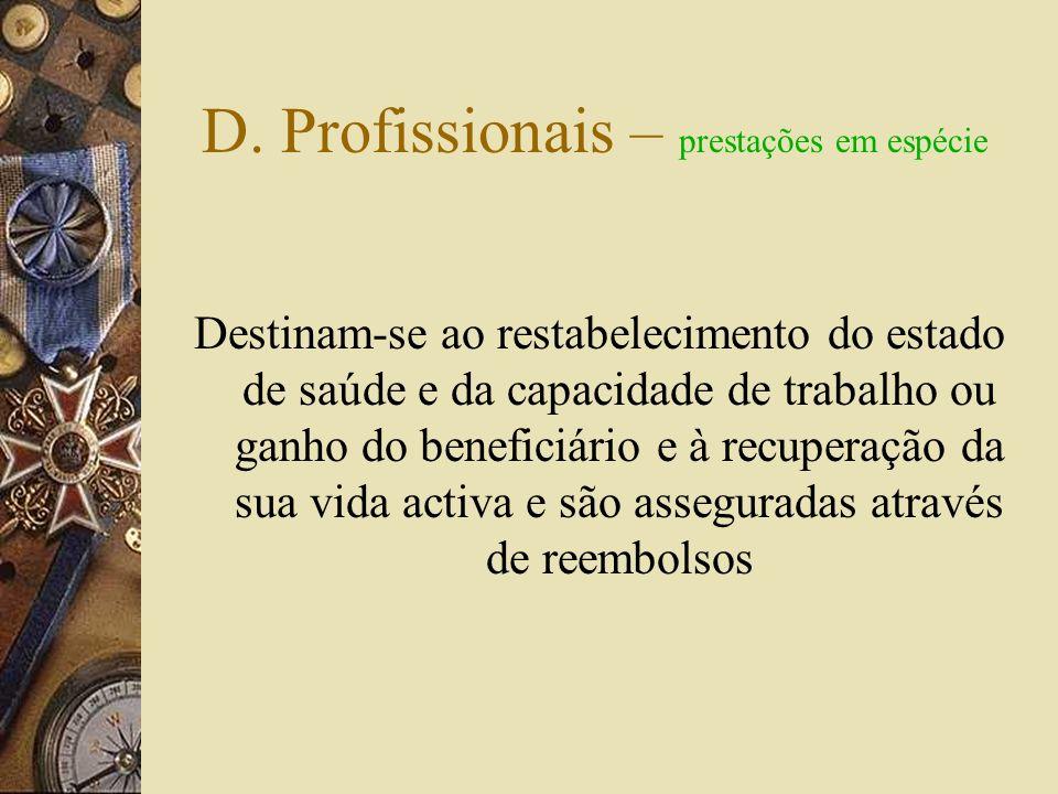 D. Profissionais – prestações – DL artº 8º Em espécie Assistência médica Assistência medicamentosa Cuidados de enfermagem Hospitalização e tratamentos