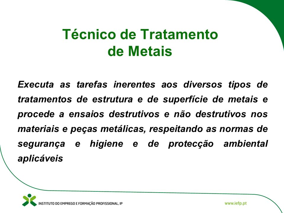 Técnico de Tratamento de Metais Executa as tarefas inerentes aos diversos tipos de tratamentos de estrutura e de superfície de metais e procede a ensa