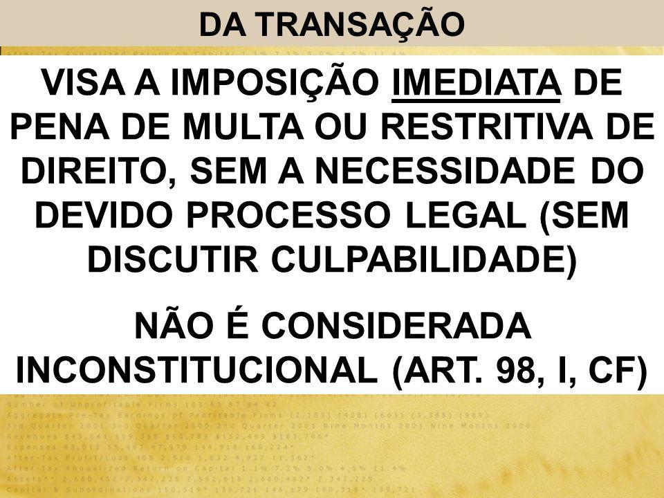 DA TRANSAÇÃO VISA A IMPOSIÇÃO IMEDIATA DE PENA DE MULTA OU RESTRITIVA DE DIREITO, SEM A NECESSIDADE DO DEVIDO PROCESSO LEGAL (SEM DISCUTIR CULPABILIDA