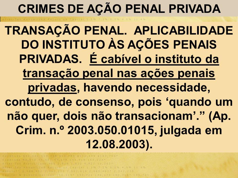 CRIMES DE AÇÃO PENAL PRIVADA TRANSAÇÃO PENAL. APLICABILIDADE DO INSTITUTO ÀS AÇÕES PENAIS PRIVADAS. É cabível o instituto da transação penal nas ações