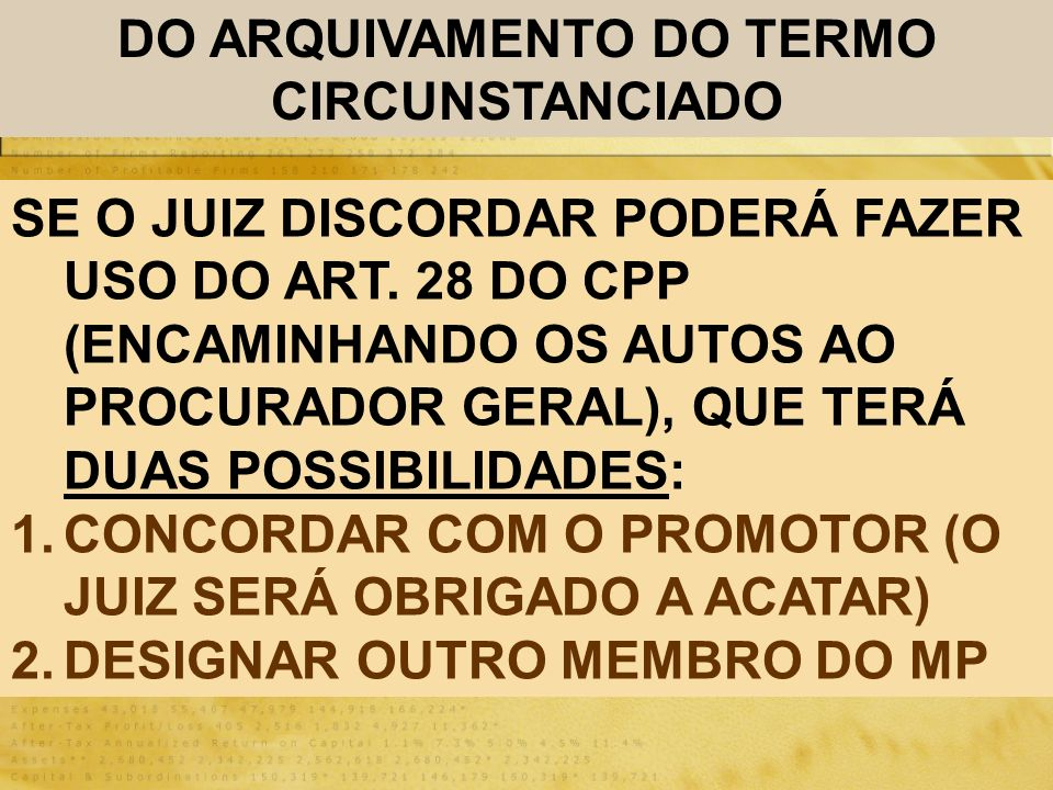 DO ARQUIVAMENTO DO TERMO CIRCUNSTANCIADO SE O JUIZ DISCORDAR PODERÁ FAZER USO DO ART. 28 DO CPP (ENCAMINHANDO OS AUTOS AO PROCURADOR GERAL), QUE TERÁ