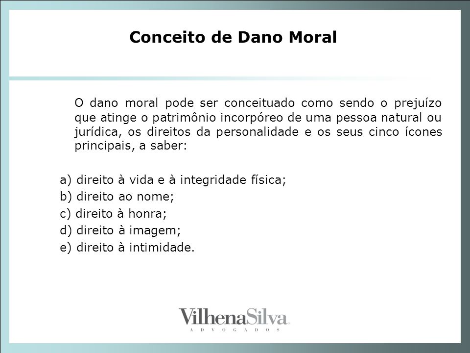 O dano moral pode ser conceituado como sendo o prejuízo que atinge o patrimônio incorpóreo de uma pessoa natural ou jurídica, os direitos da personali