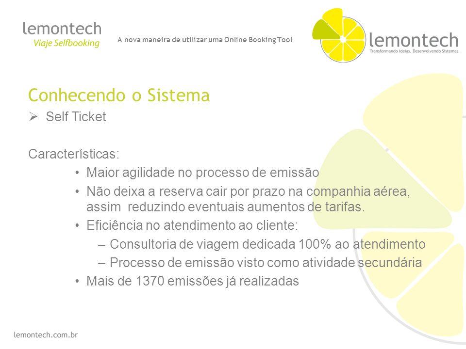 Conhecendo o Sistema Self Ticket Características: Maior agilidade no processo de emissão Não deixa a reserva cair por prazo na companhia aérea, assim reduzindo eventuais aumentos de tarifas.