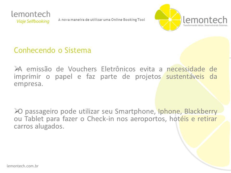 Conhecendo o Sistema A emissão de Vouchers Eletrônicos evita a necessidade de imprimir o papel e faz parte de projetos sustentáveis da empresa.