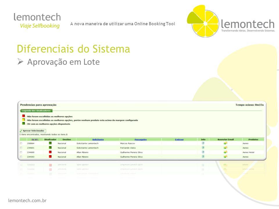 Diferenciais do Sistema Aprovação em Lote A nova maneira de utilizar uma Online Booking Tool