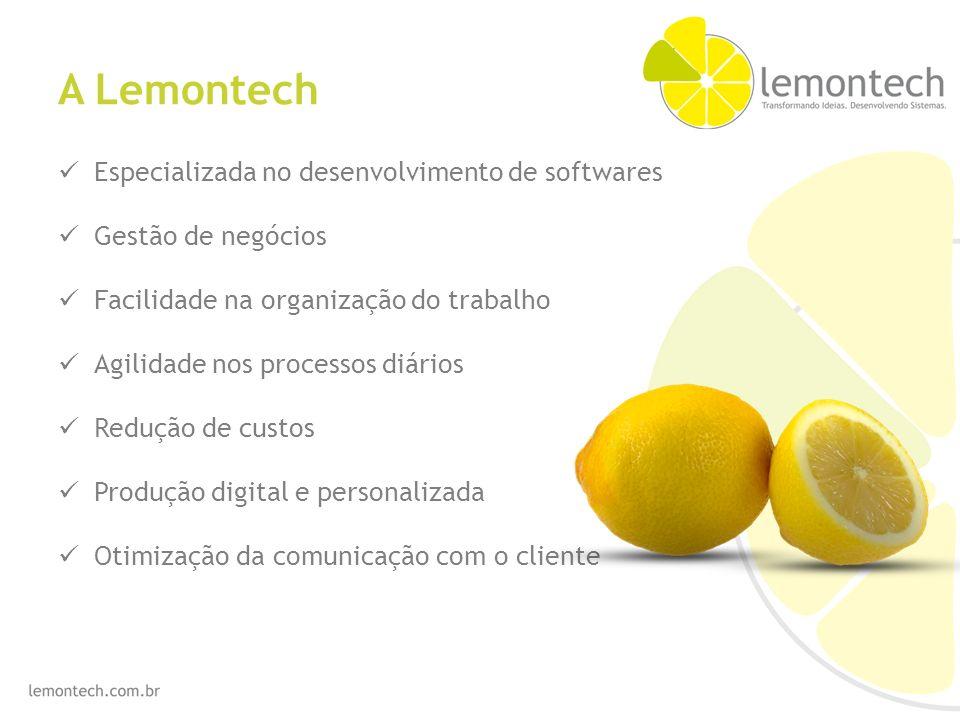 A Lemontech Especializada no desenvolvimento de softwares Gestão de negócios Facilidade na organização do trabalho Agilidade nos processos diários Redução de custos Produção digital e personalizada Otimização da comunicação com o cliente