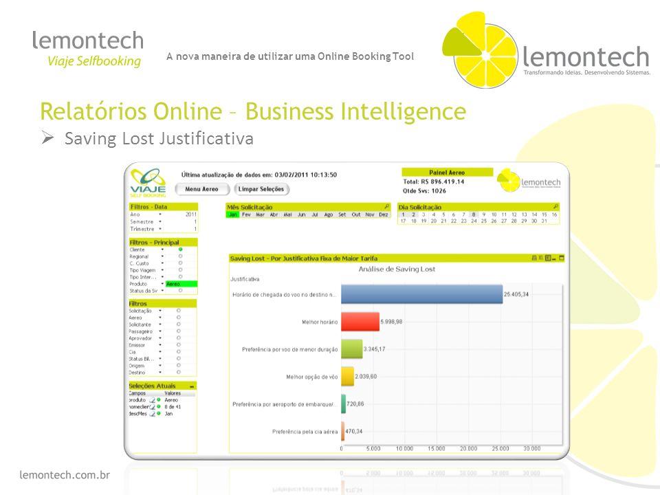 Relatórios Online – Business Intelligence Saving Lost Justificativa A nova maneira de utilizar uma Online Booking Tool