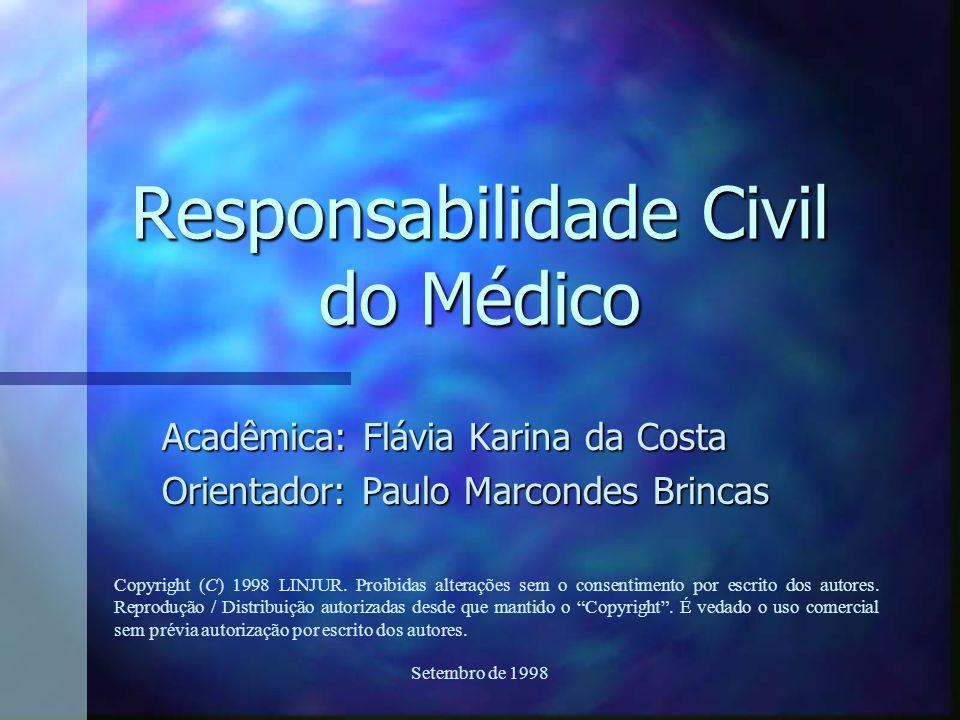 Setembro de 1998 Responsabilidade Civil do Médico Acadêmica: Flávia Karina da Costa Orientador: Paulo Marcondes Brincas Copyright (C) 1998 LINJUR. Pro