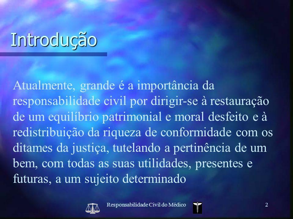 Responsabilidade Civil do Médico2 Atualmente, grande é a importância da responsabilidade civil por dirigir-se à restauração de um equilíbrio patrimoni