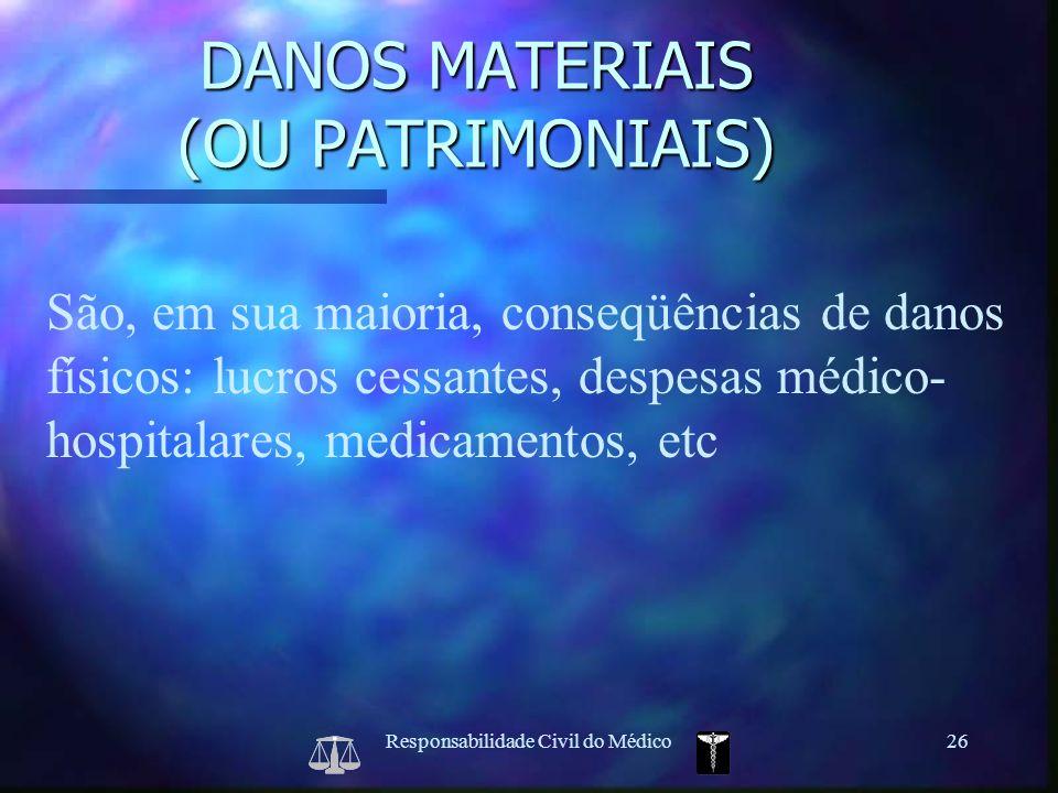Responsabilidade Civil do Médico26 São, em sua maioria, conseqüências de danos físicos: lucros cessantes, despesas médico- hospitalares, medicamentos,