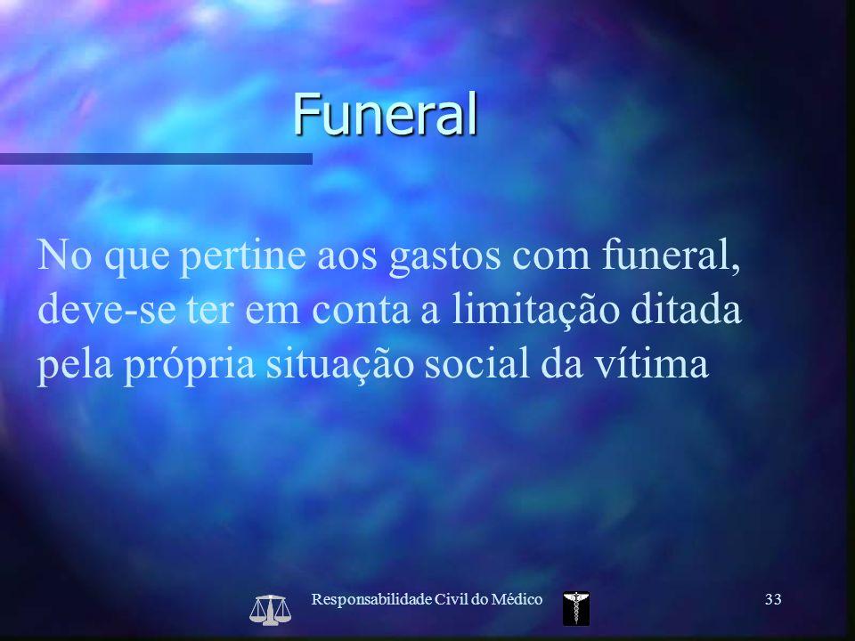 Responsabilidade Civil do Médico33 No que pertine aos gastos com funeral, deve-se ter em conta a limitação ditada pela própria situação social da víti