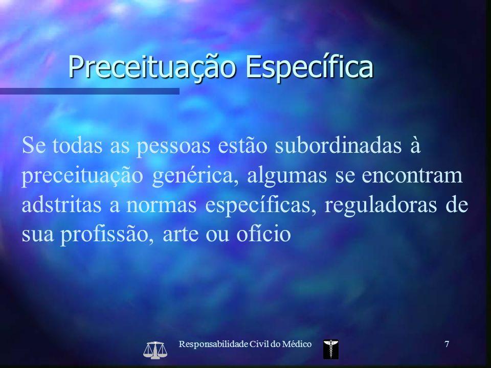 Responsabilidade Civil do Médico7 Se todas as pessoas estão subordinadas à preceituação genérica, algumas se encontram adstritas a normas específicas,
