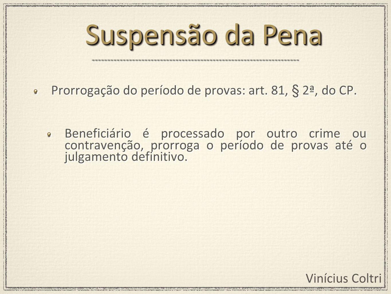Vinícius Coltri Prorrogação do período de provas: art. 81, § 2ª, do CP. Beneficiário é processado por outro crime ou contravenção, prorroga o período