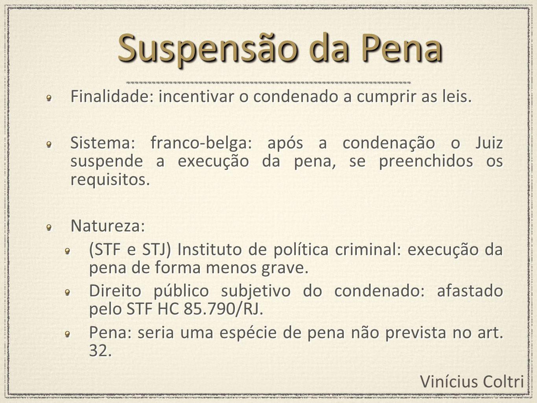 Vinícius Coltri Finalidade: incentivar o condenado a cumprir as leis. Sistema: franco-belga: após a condenação o Juiz suspende a execução da pena, se