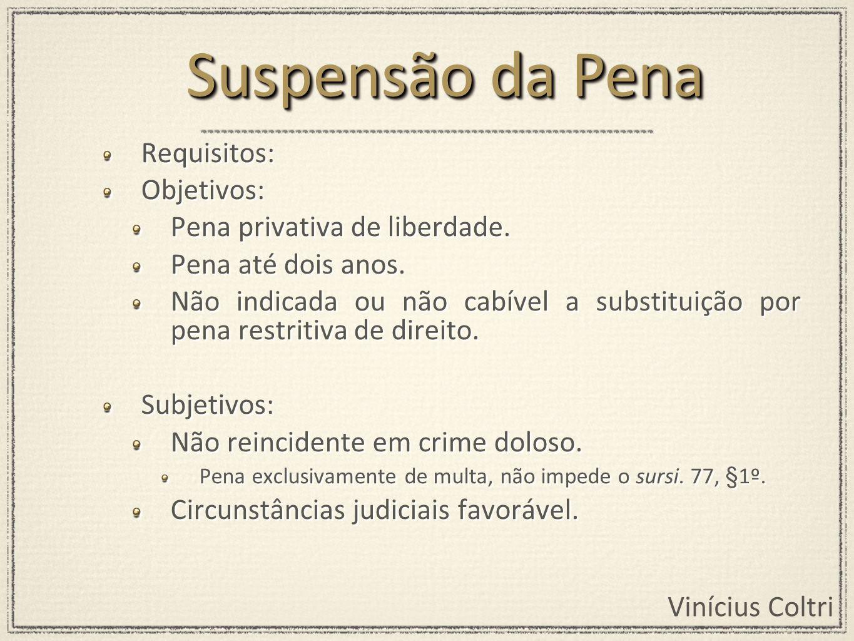 Vinícius Coltri Requisitos: Objetivos: Pena privativa de liberdade. Pena até dois anos. Não indicada ou não cabível a substituição por pena restritiva