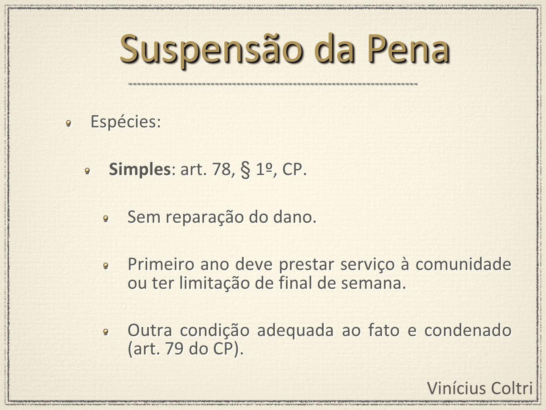 Vinícius Coltri Espécies: Simples: art. 78, § 1º, CP. Sem reparação do dano. Primeiro ano deve prestar serviço à comunidade ou ter limitação de final