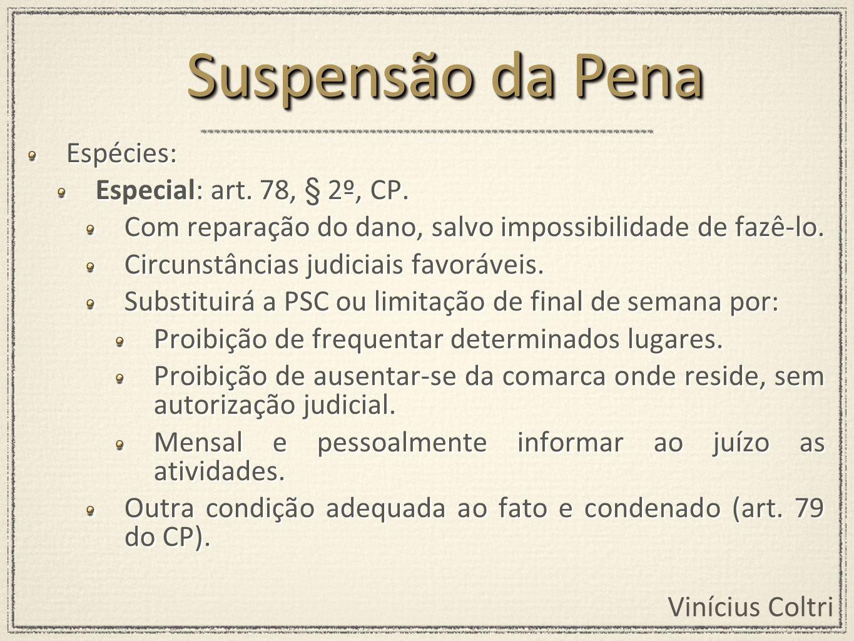Vinícius Coltri Espécies: Especial: art. 78, § 2º, CP. Com reparação do dano, salvo impossibilidade de fazê-lo. Circunstâncias judiciais favoráveis. S