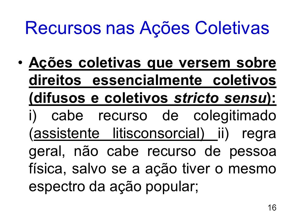 Recursos nas Ações Coletivas Ações coletivas que versem sobre direitos essencialmente coletivos (difusos e coletivos stricto sensu): i) cabe recurso d