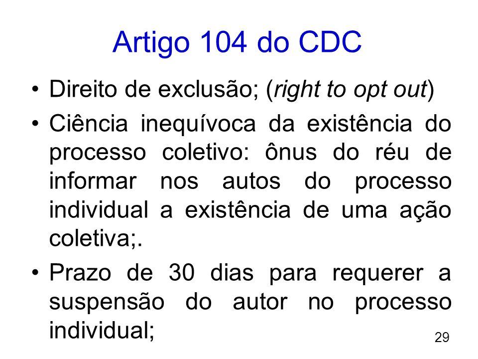 Artigo 104 do CDC Direito de exclusão; (right to opt out) Ciência inequívoca da existência do processo coletivo: ônus do réu de informar nos autos do