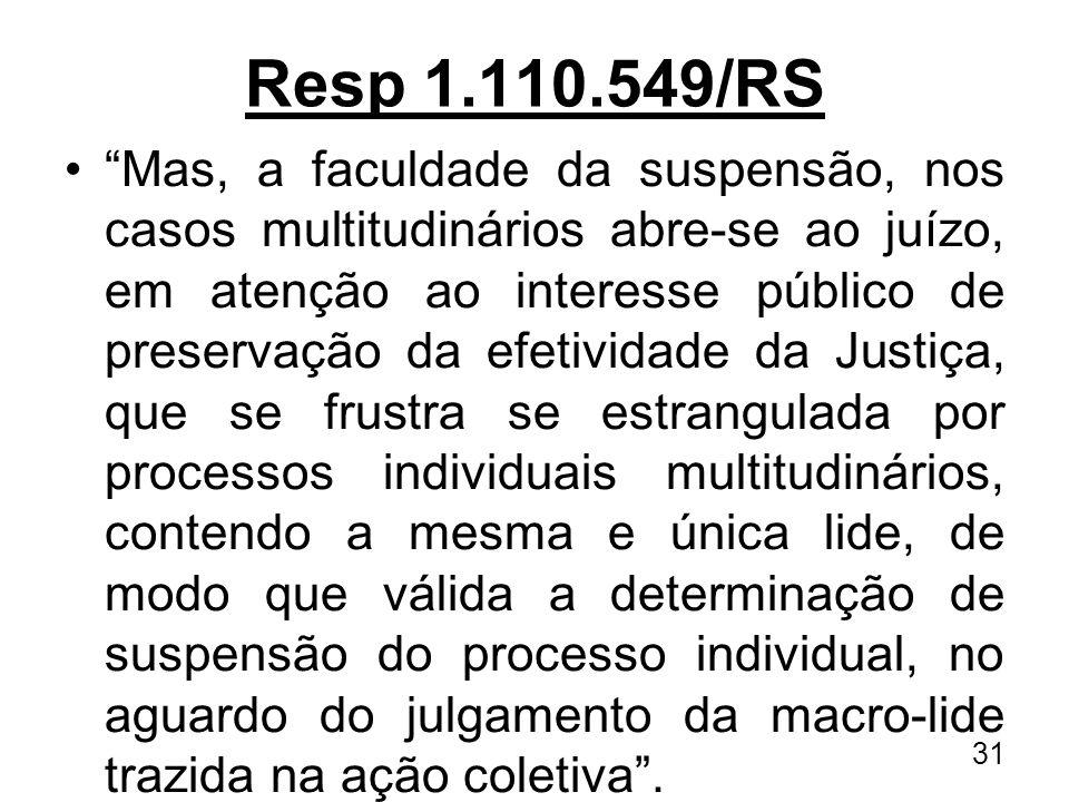 Resp 1.110.549/RS Mas, a faculdade da suspensão, nos casos multitudinários abre-se ao juízo, em atenção ao interesse público de preservação da efetivi