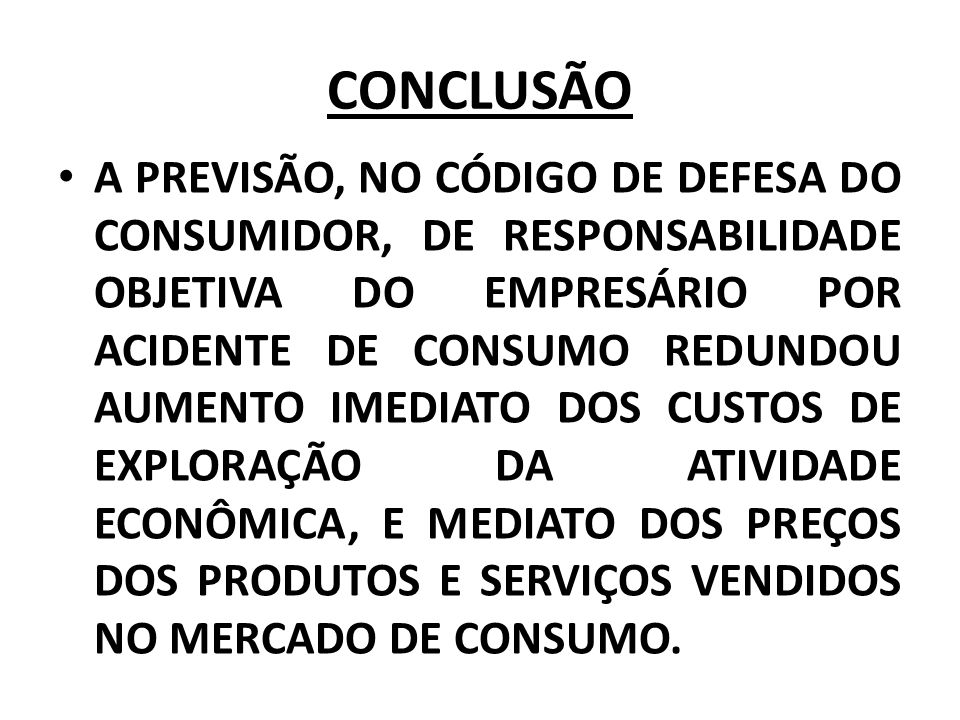 CONCLUSÃO A PREVISÃO, NO CÓDIGO DE DEFESA DO CONSUMIDOR, DE RESPONSABILIDADE OBJETIVA DO EMPRESÁRIO POR ACIDENTE DE CONSUMO REDUNDOU AUMENTO IMEDIATO