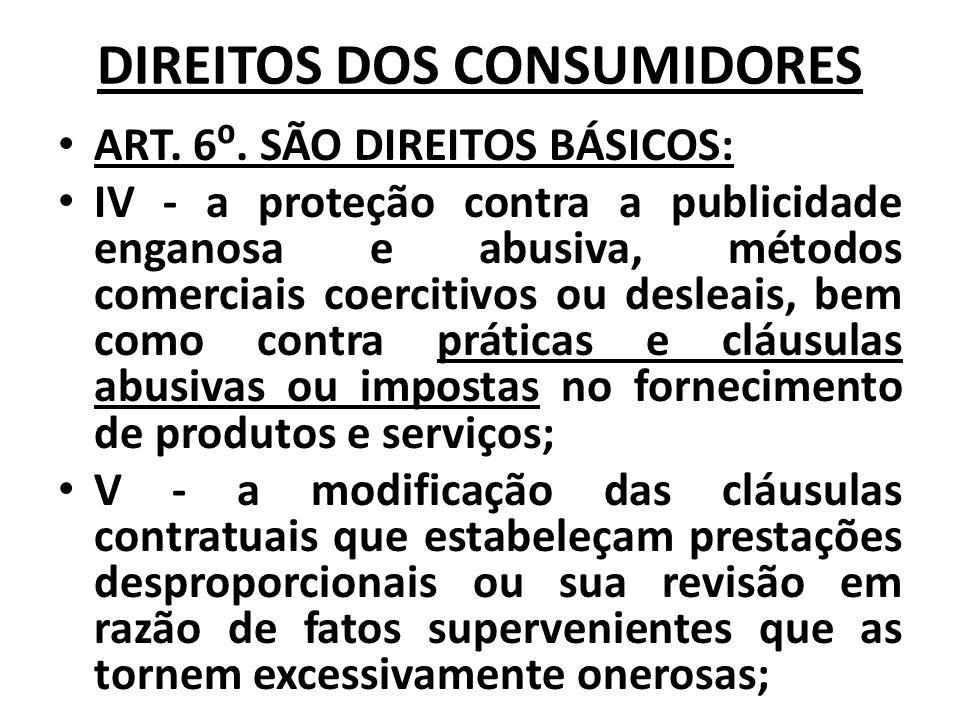 DIREITOS DOS CONSUMIDORES ART. 6. SÃO DIREITOS BÁSICOS: IV - a proteção contra a publicidade enganosa e abusiva, métodos comerciais coercitivos ou des