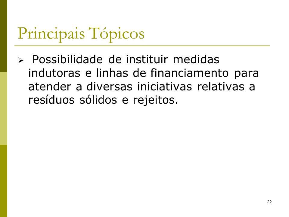 22 Principais Tópicos Possibilidade de instituir medidas indutoras e linhas de financiamento para atender a diversas iniciativas relativas a resíduos