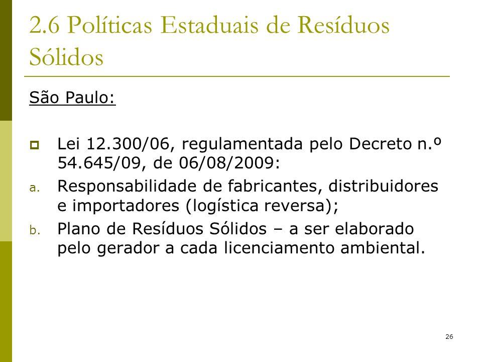 26 2.6 Políticas Estaduais de Resíduos Sólidos São Paulo: Lei 12.300/06, regulamentada pelo Decreto n.º 54.645/09, de 06/08/2009: a. Responsabilidade