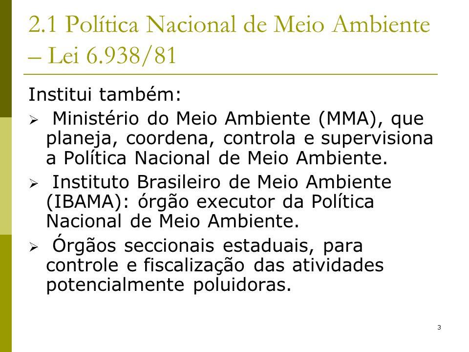 3 2.1 Política Nacional de Meio Ambiente – Lei 6.938/81 Institui também: Ministério do Meio Ambiente (MMA), que planeja, coordena, controla e supervis