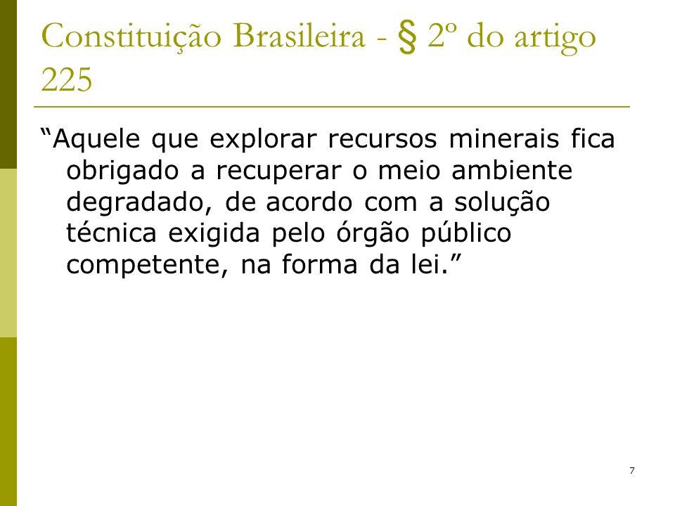 7 Constituição Brasileira - § 2º do artigo 225 Aquele que explorar recursos minerais fica obrigado a recuperar o meio ambiente degradado, de acordo co