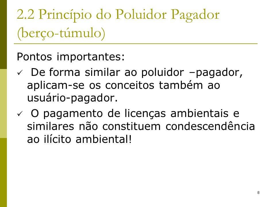 8 2.2 Princípio do Poluidor Pagador (berço-túmulo) Pontos importantes: De forma similar ao poluidor –pagador, aplicam-se os conceitos também ao usuári