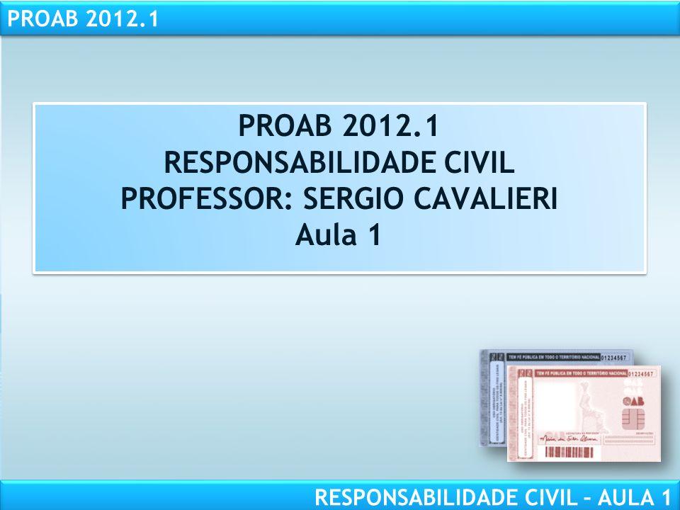 PROAB 2012.1 RESPONSABILIDADE CIVIL – AULA 1 PROAB 2012.1 RESPONSABILIDADE CIVIL PROFESSOR: SERGIO CAVALIERI Aula 1 PROAB 2012.1 RESPONSABILIDADE CIVI