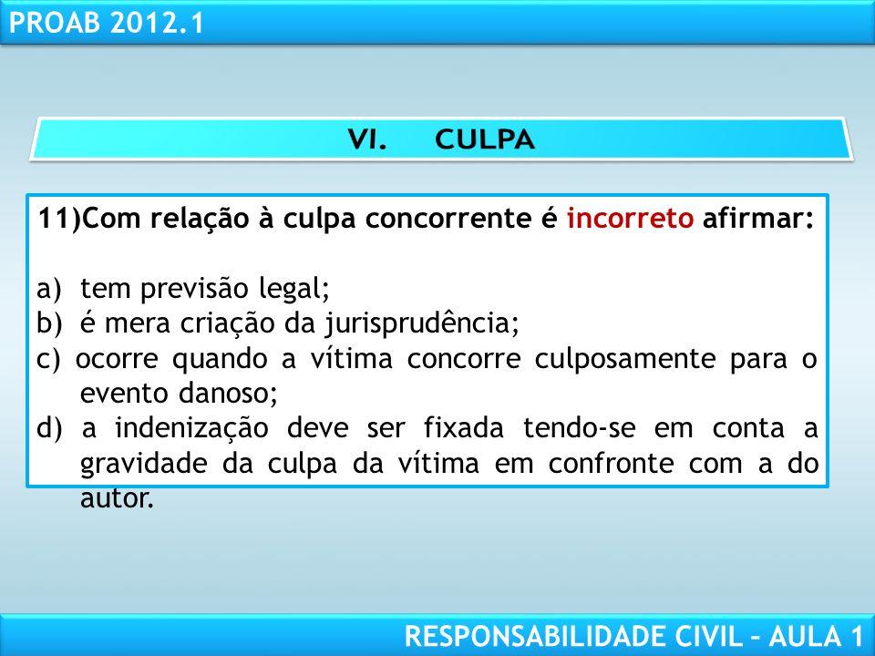RESPONSABILIDADE CIVIL AULA 1 PROAB 2012.1 RESPONSABILIDADE CIVIL – AULA 1 11)Com relação à culpa concorrente é incorreto afirmar: a)tem previsão lega
