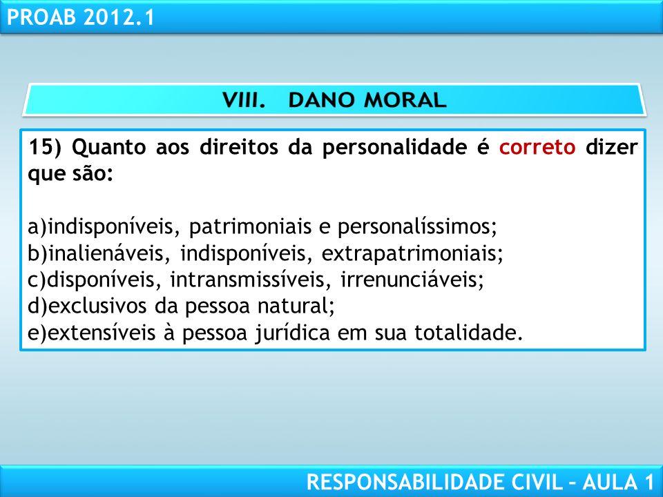 RESPONSABILIDADE CIVIL AULA 1 PROAB 2012.1 RESPONSABILIDADE CIVIL – AULA 1 15) Quanto aos direitos da personalidade é correto dizer que são: a)indispo