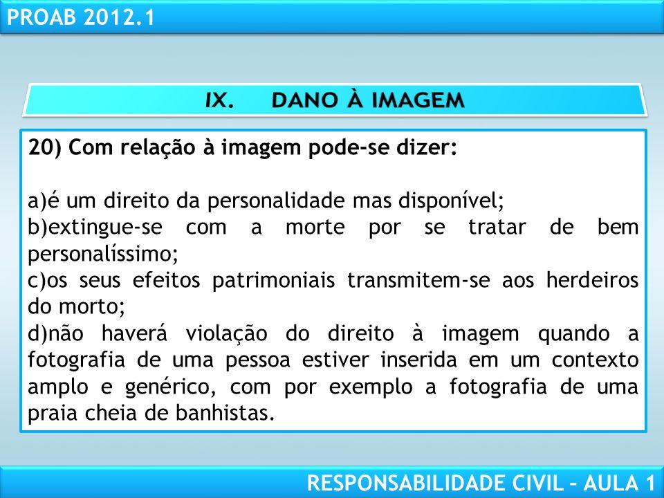 RESPONSABILIDADE CIVIL AULA 1 PROAB 2012.1 RESPONSABILIDADE CIVIL – AULA 1 20) Com relação à imagem pode-se dizer: a)é um direito da personalidade mas