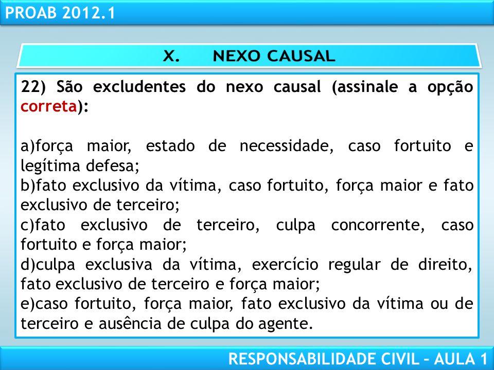 RESPONSABILIDADE CIVIL AULA 1 PROAB 2012.1 RESPONSABILIDADE CIVIL – AULA 1 22) São excludentes do nexo causal (assinale a opção correta): a)força maio