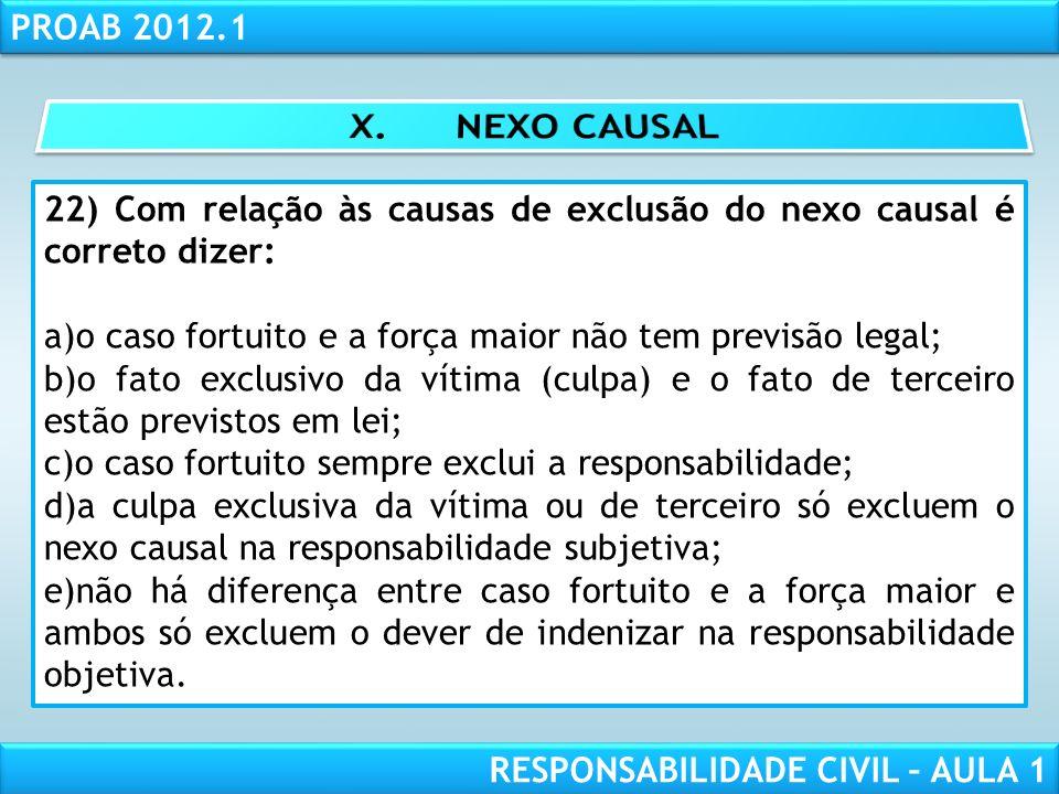 RESPONSABILIDADE CIVIL AULA 1 PROAB 2012.1 RESPONSABILIDADE CIVIL – AULA 1 22) Com relação às causas de exclusão do nexo causal é correto dizer: a)o c
