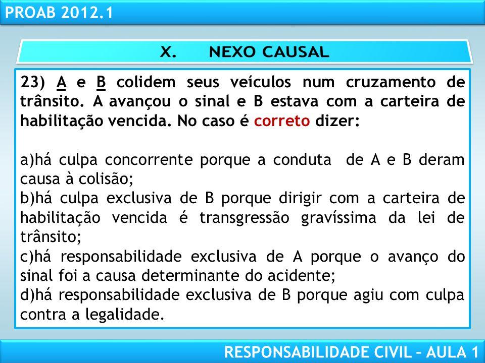 RESPONSABILIDADE CIVIL AULA 1 PROAB 2012.1 RESPONSABILIDADE CIVIL – AULA 1 23) A e B colidem seus veículos num cruzamento de trânsito. A avançou o sin