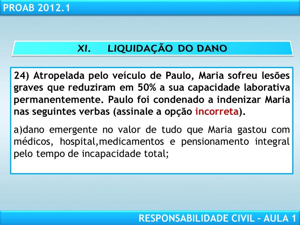 RESPONSABILIDADE CIVIL AULA 1 PROAB 2012.1 RESPONSABILIDADE CIVIL – AULA 1 24) Atropelada pelo veículo de Paulo, Maria sofreu lesões graves que reduzi
