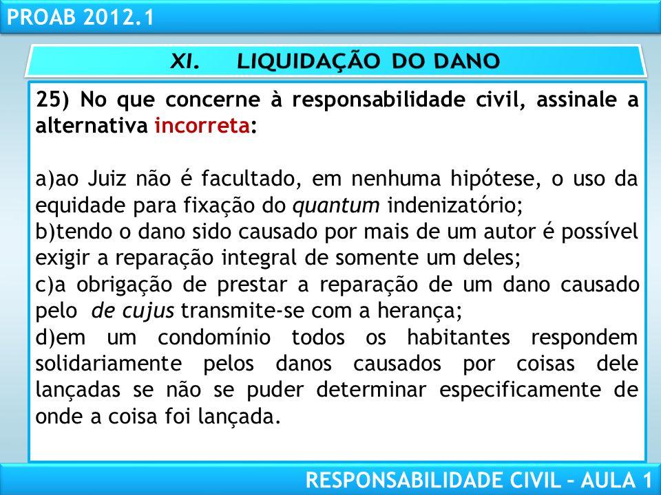 RESPONSABILIDADE CIVIL AULA 1 PROAB 2012.1 RESPONSABILIDADE CIVIL – AULA 1 25) No que concerne à responsabilidade civil, assinale a alternativa incorr